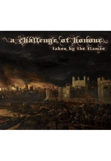 "A CHALLENGE OF HONOUR  ""Taken by the Flames "" cd"