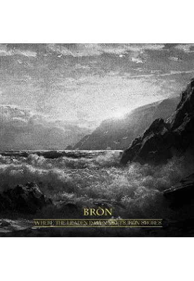 "Bròn ""Where the Leaden Dawn Meets Iron Shores"" cd"