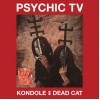 "Psychic TV ""Kondole / Dead Cat"" 2x cd + dvd"